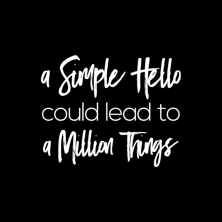 A simple hello can lead to a million things | Wisdom Quotes