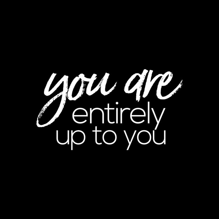 You are entirely up to you | You Matter to your Quotes