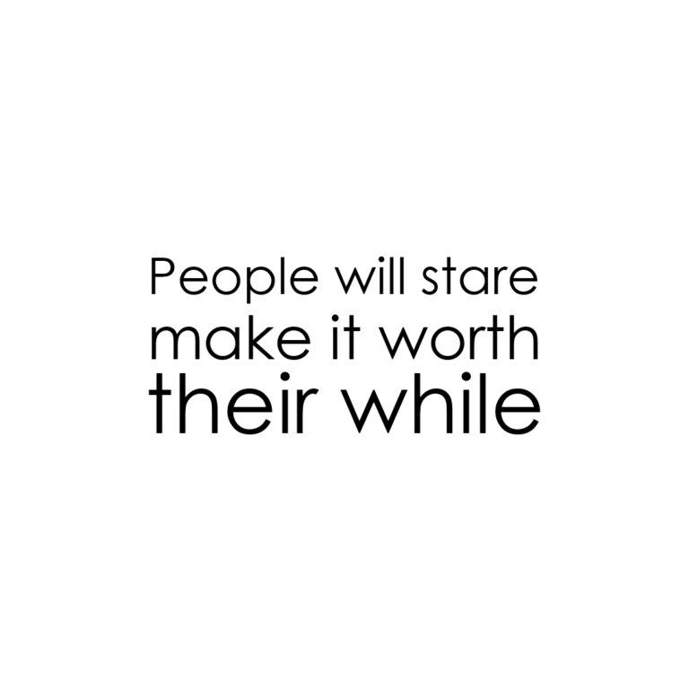 People will stare make it worth their while| Best Inspirational Quotes