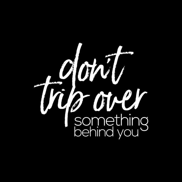 Don't Trip Over Something Behind You | Inspiration Quotes