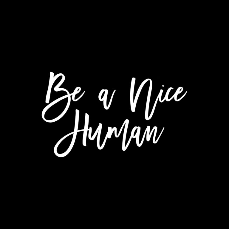 Be a nice Human: 40+  Kindness Quotes to Inspire You to Be a Nice Human
