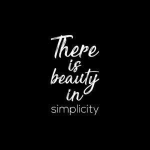 There is Beauty in Simplicity