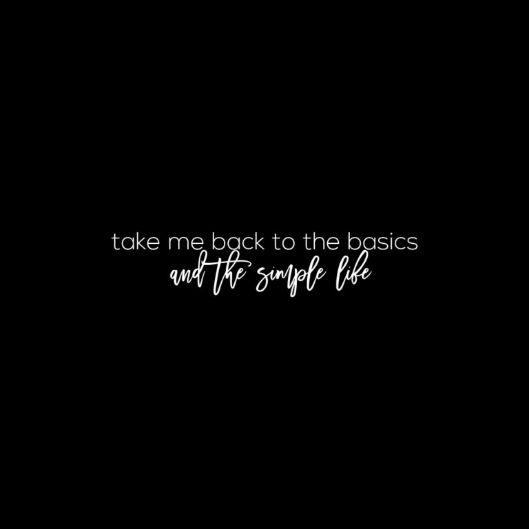 Take me back to the basics and the Simple Life | Simple Life Quotes