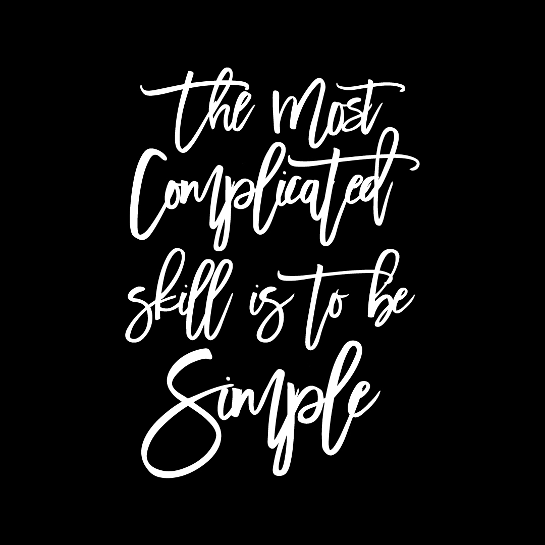 The most complicated skill is to be simple