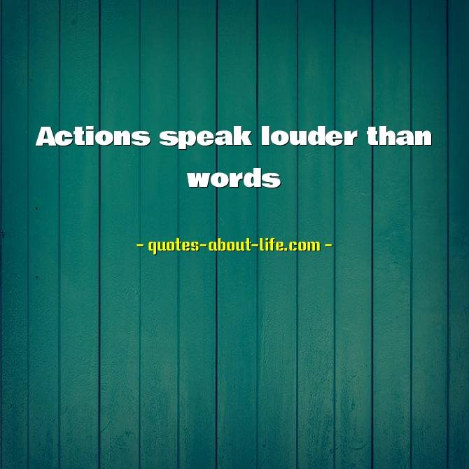 Actions speak louder than words | Best Action Quotes