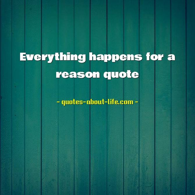 Everything happens for a reason quote | Best  Life Quotes