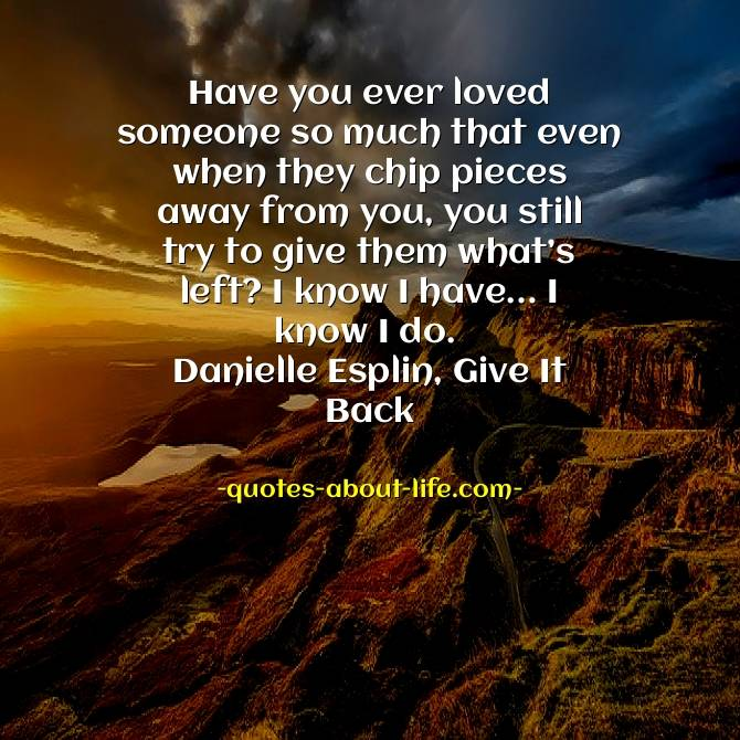 Have you ever loved someone so much |Danielle Esplin Quotes