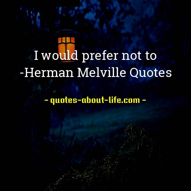 Herman Melville Quotes | I would prefer not to