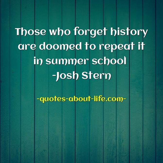 Those who forget history are doomed to repeat it | Best History Quotes