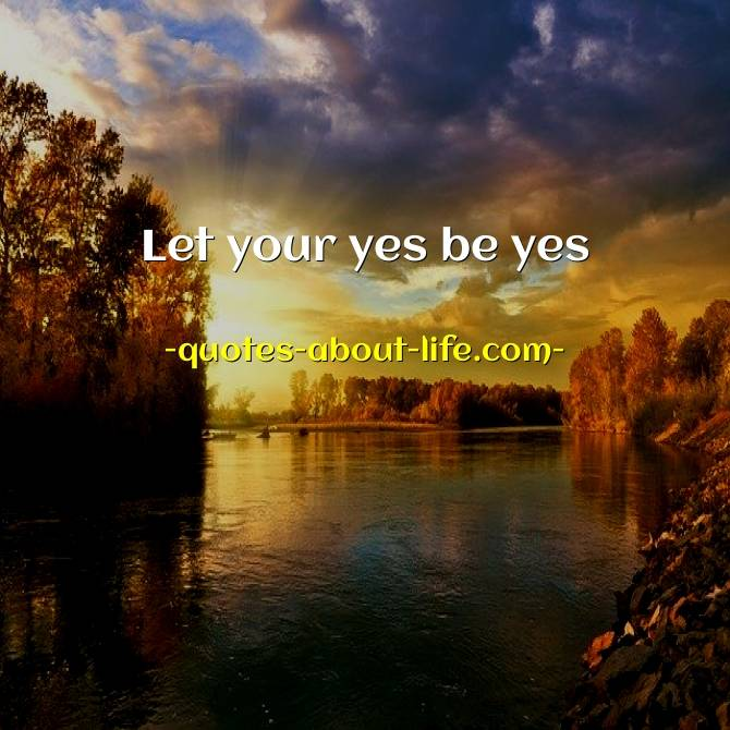 Let your yes be yes Matthew 5:37 | Best Bible Quotes