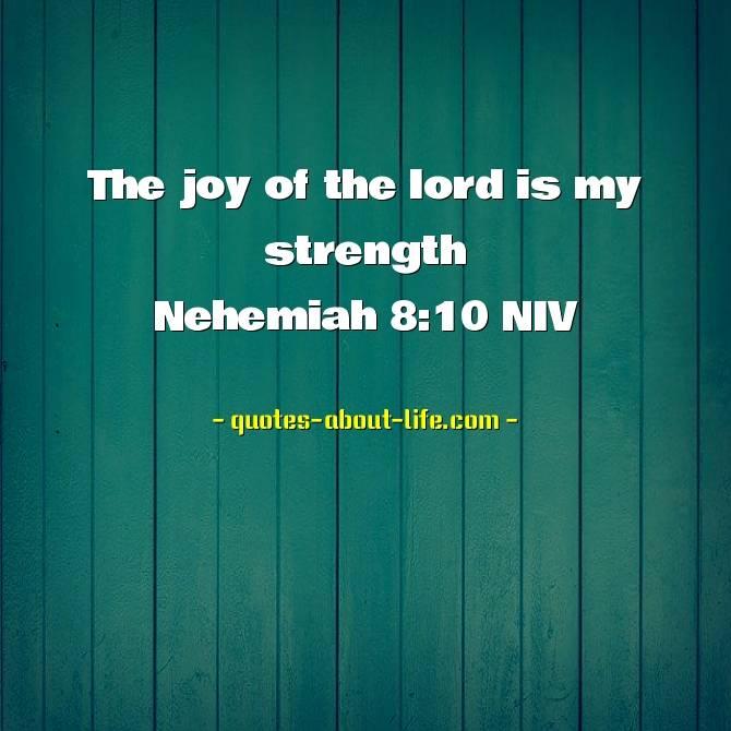 The joy of the lord is my strength | Nehemiah 8:10 NIV