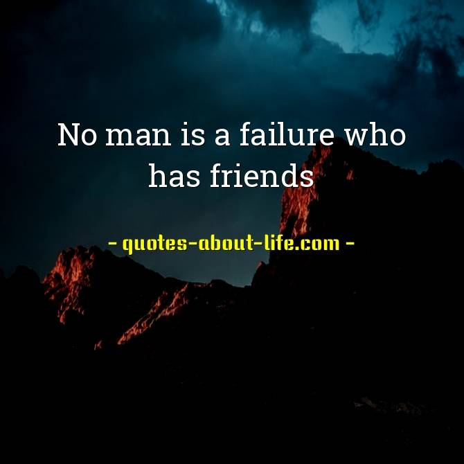 No man is a failure who has friends | Famous Mark Twain Quotes