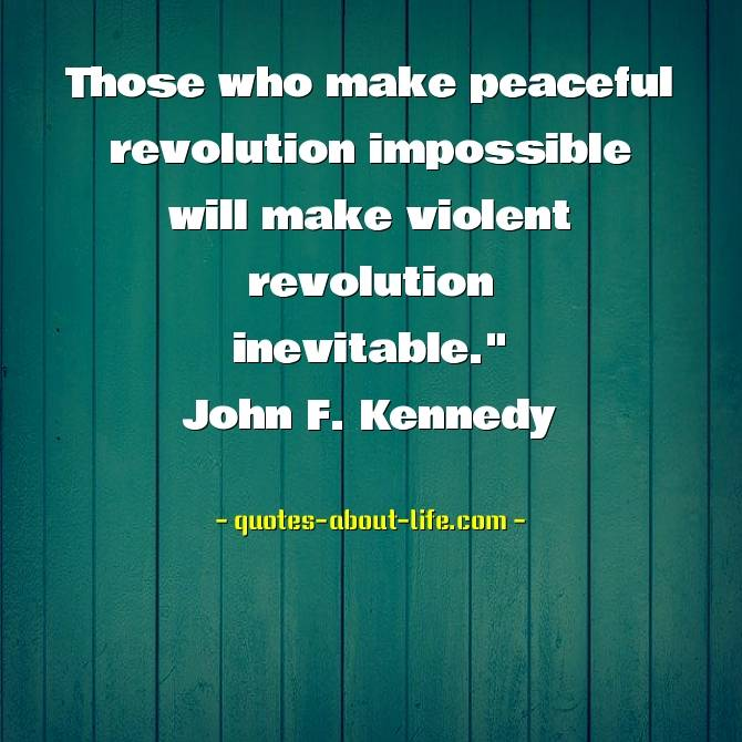 Those who make peaceful revolution impossible | Best John F. Kennedy Quotes