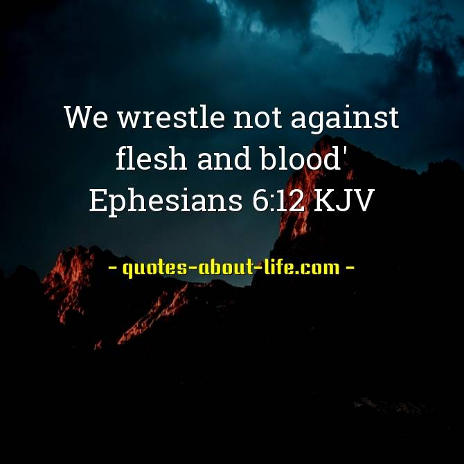 We Wrestle not Against Flesh and Blood | Best Bible Quotes
