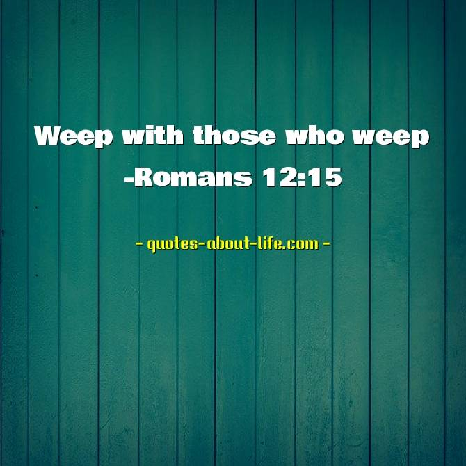 Weep with those who weep | Best Bible Quotes