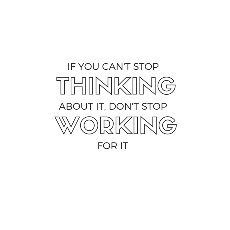 If you can't stop thinking about it, don't stop workingon it