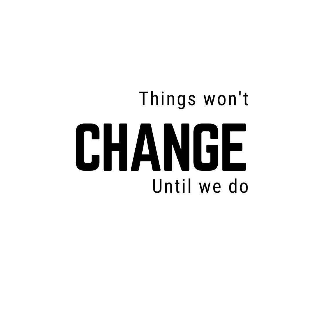 Things won't change until we do