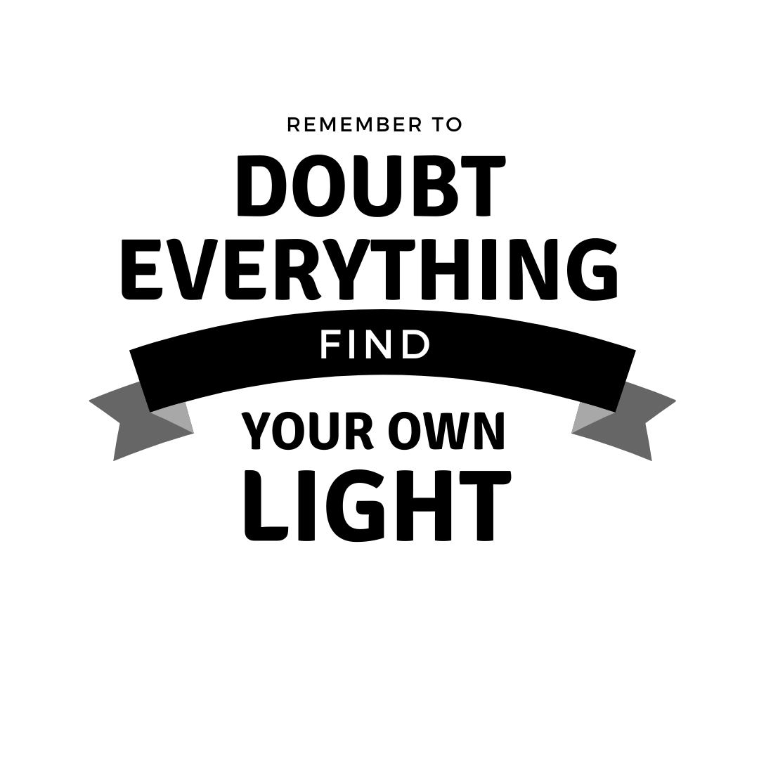 Remember To Doubt Everything Find Your Own Light