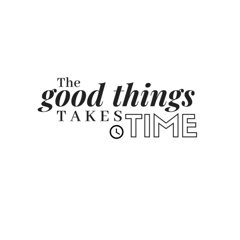 The Good Things Take Time