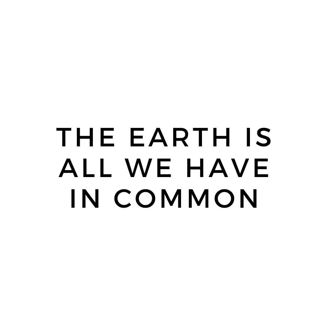 The Earth is All We have in Common