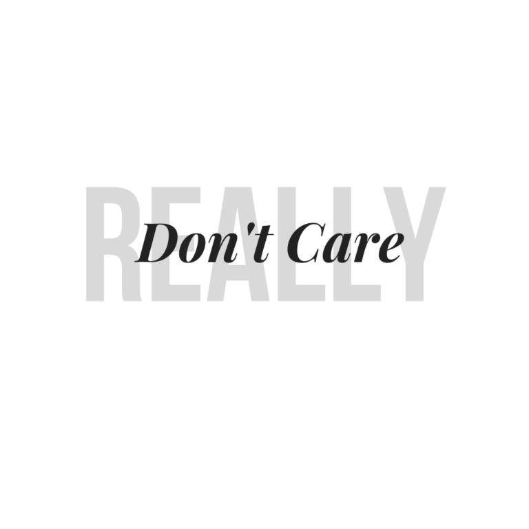 Really Don't Care Quotes