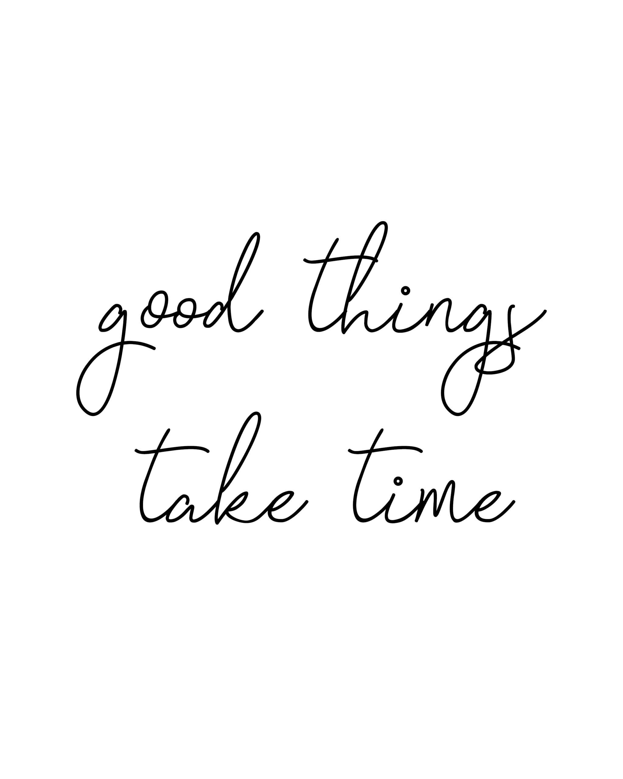 Good Thinks Take Time