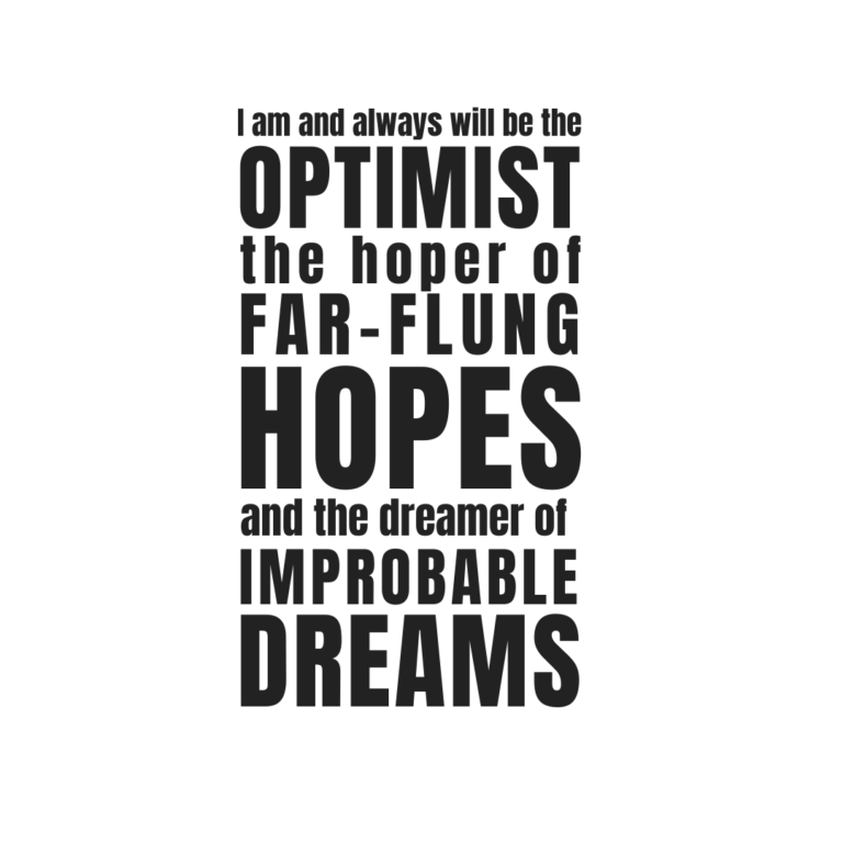 I am and always will be the optimist | Optimist Quotes