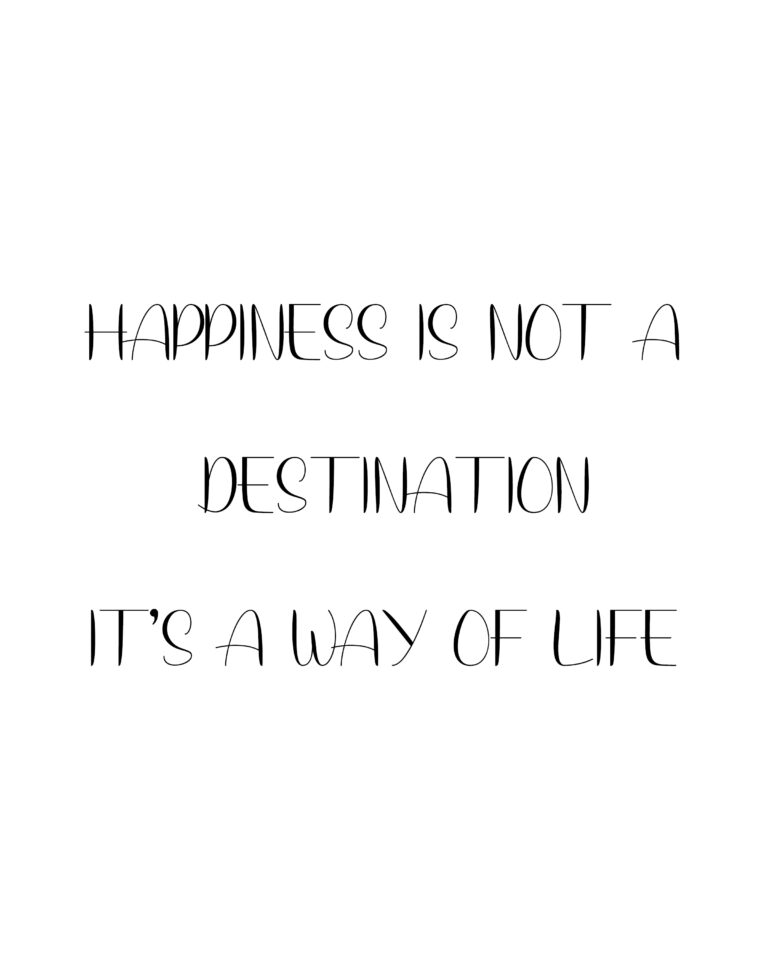 Happiness is not a destination It is a way of life  | Best Happiness Quotes