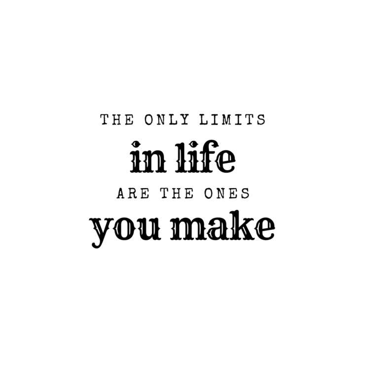 The only Limits in life are the Limits we Make | Limits Quotes