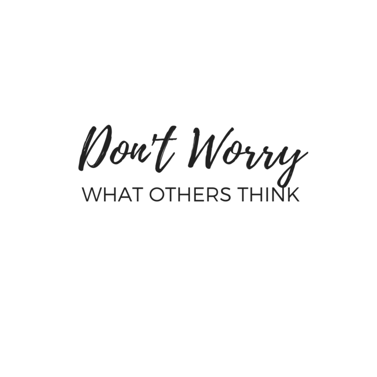 Don't worry What Others Think | Worry Quotes