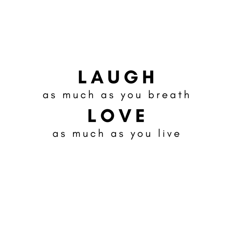 Laugh as much as you breatheand love as long as you live
