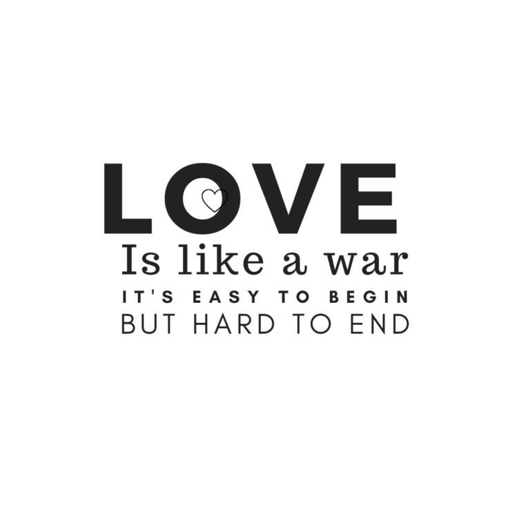 Love is like wareasy to beginbut very hard to stop
