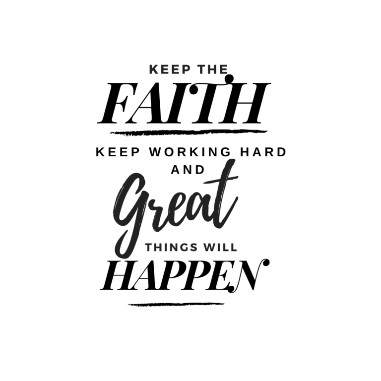 Keep the faith, keep working hard and great things will come