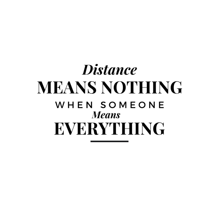 Distance Means nothing when someone means  everything | Distance Quotes