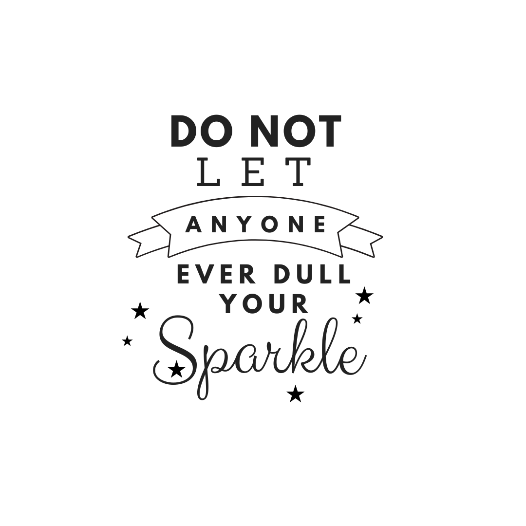 Do not let anyone dull your sparkle