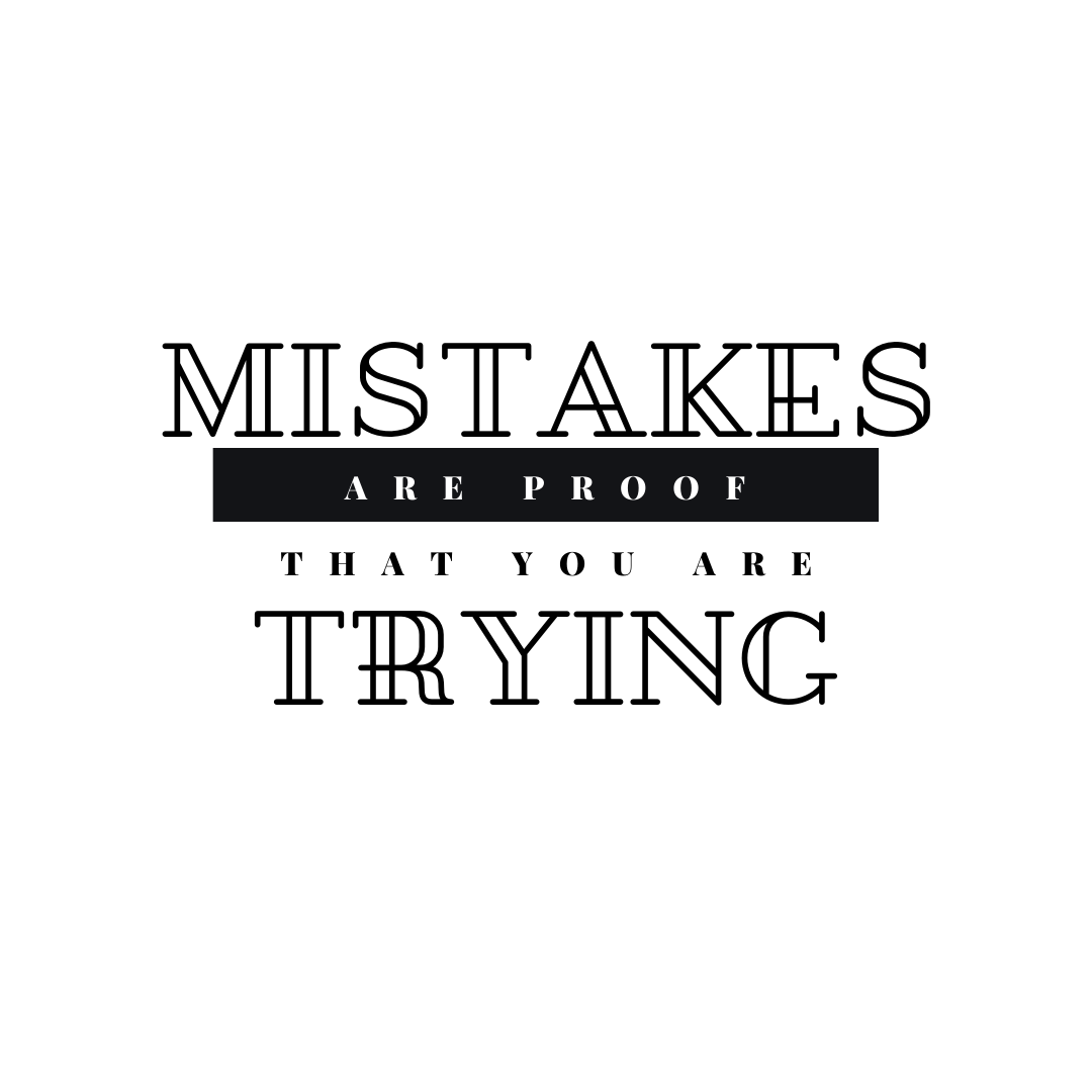 Mistakes Are Proof That You Are Trying quote