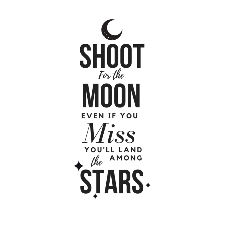 Shoot for the Stars Aim for the Moon Quotes