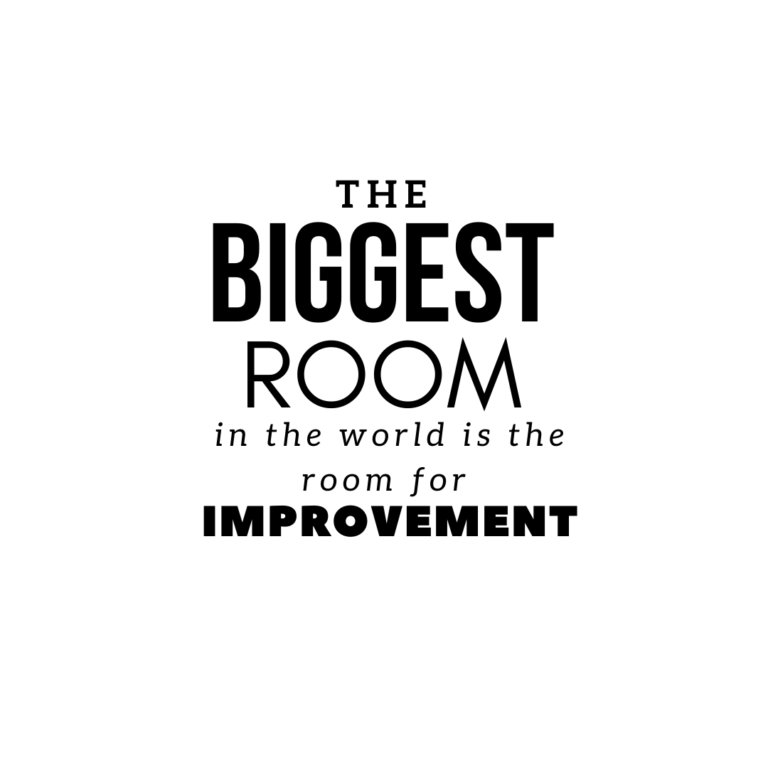 The biggest room in the world is the room for improvement