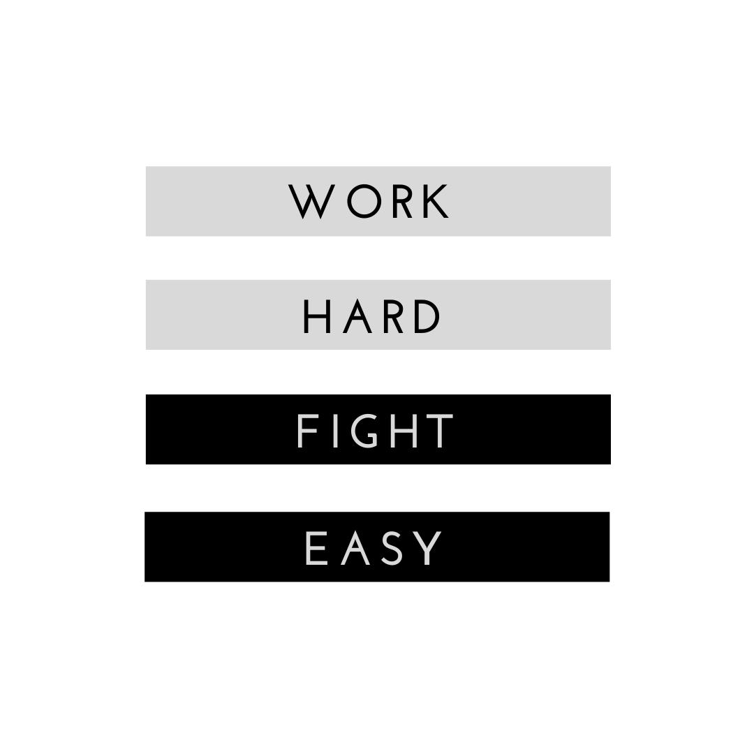 Work Hard Fight Easy