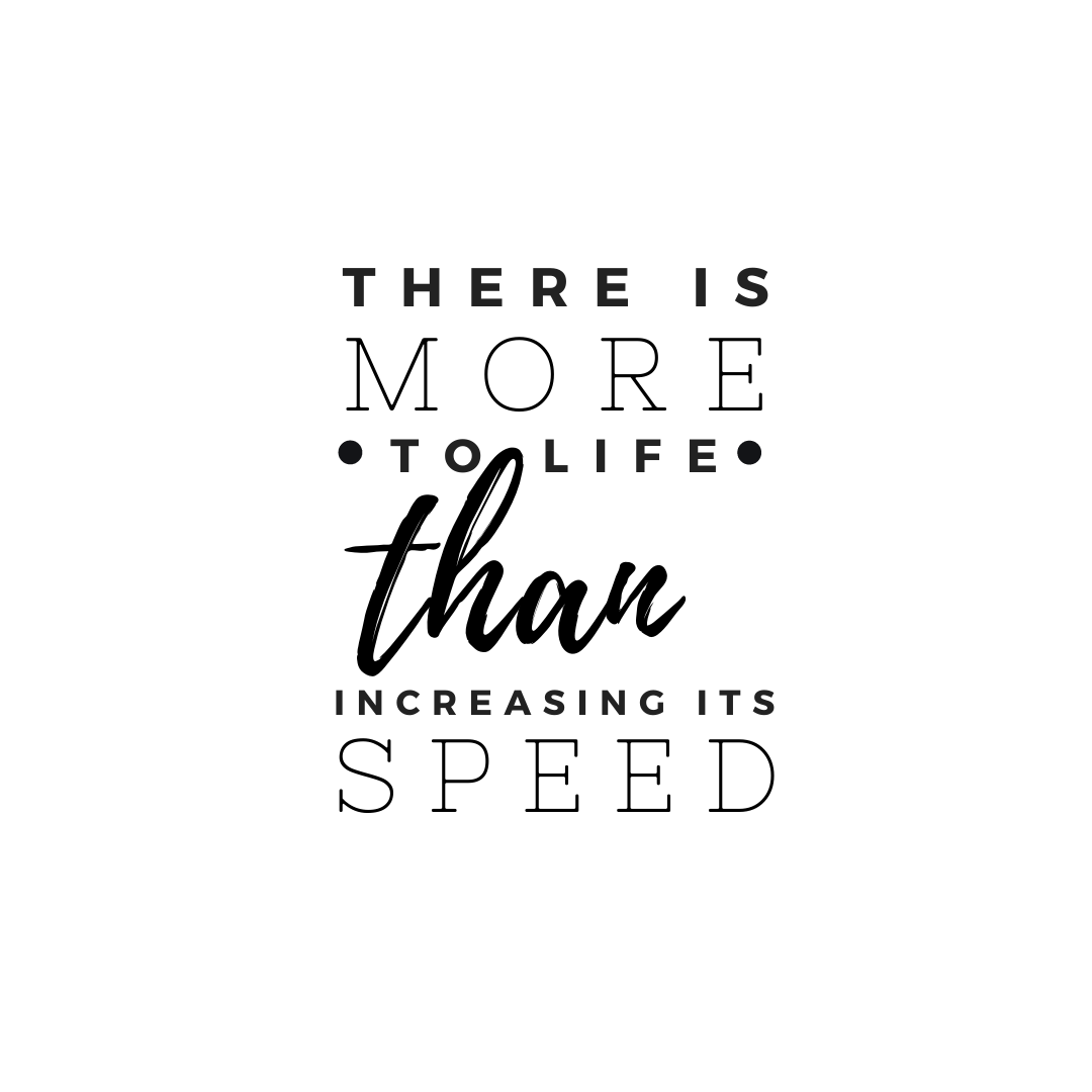 There is more to life than increasing its Speed