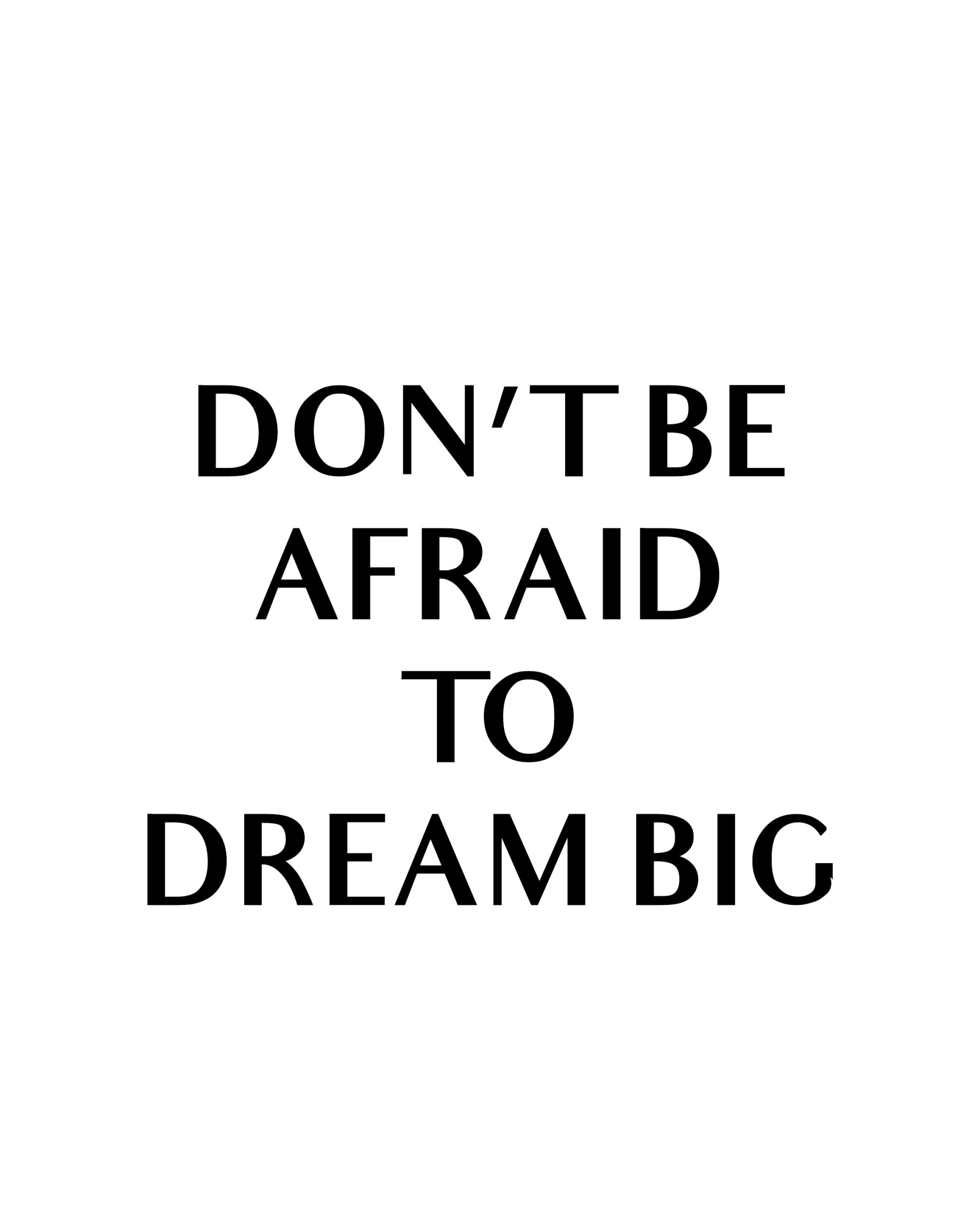 Don't be Afraid to Dream Big