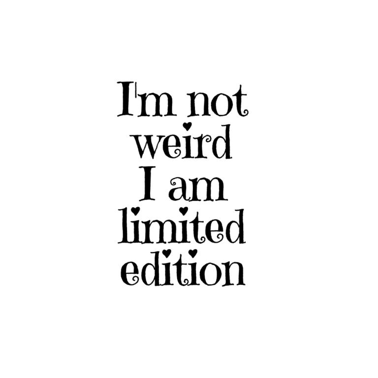 I am not weird I am Limited Edition