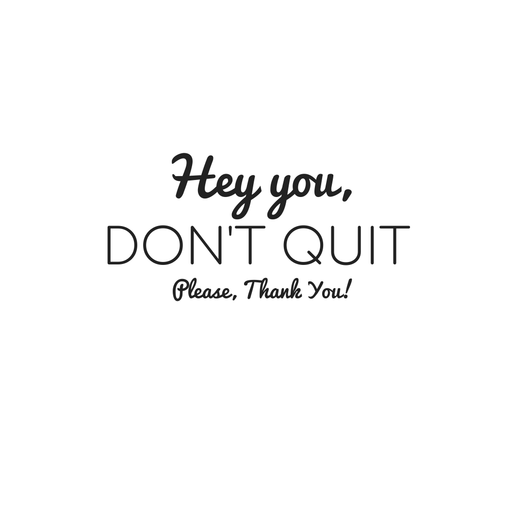 Hey You Don't Quit