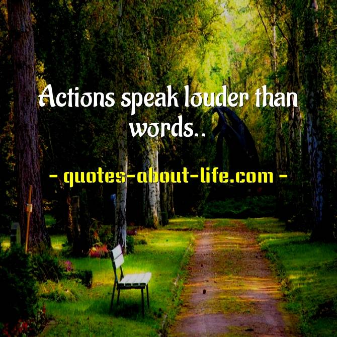 Actions speak louder than words quotes | Action Quotes
