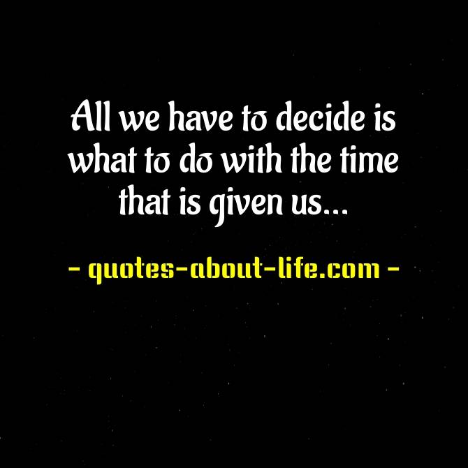 All we have to decide is what to do with the time that is given us | J.R.R. Tolkien Quotes