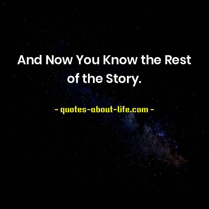 And Now You Know the Rest of the Story | Paul Harvey Quotes