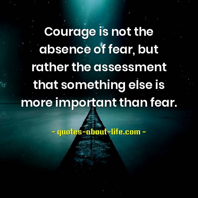 Courage is not the absence of fear | Quote by Franklin D. Roosevelt