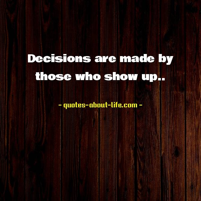 Decisions are made by those who show up | Aaron Sorkin