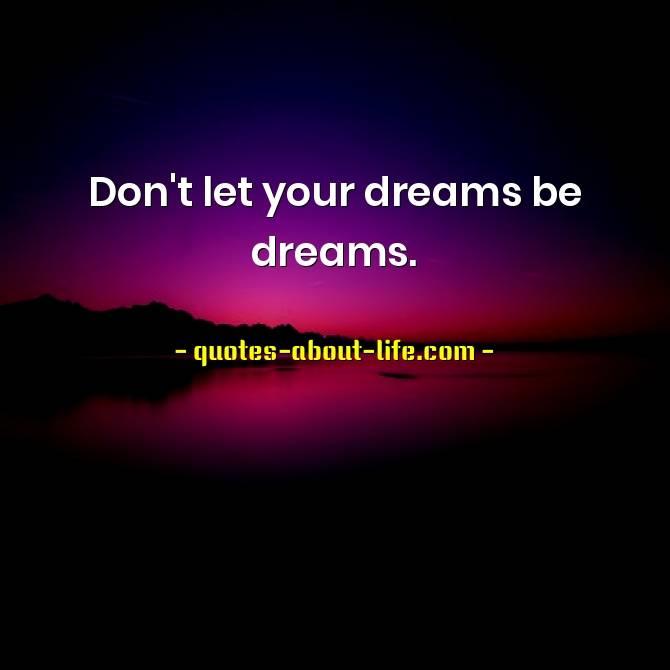 Don't let your dreams be dreams |  Jack Johnson.