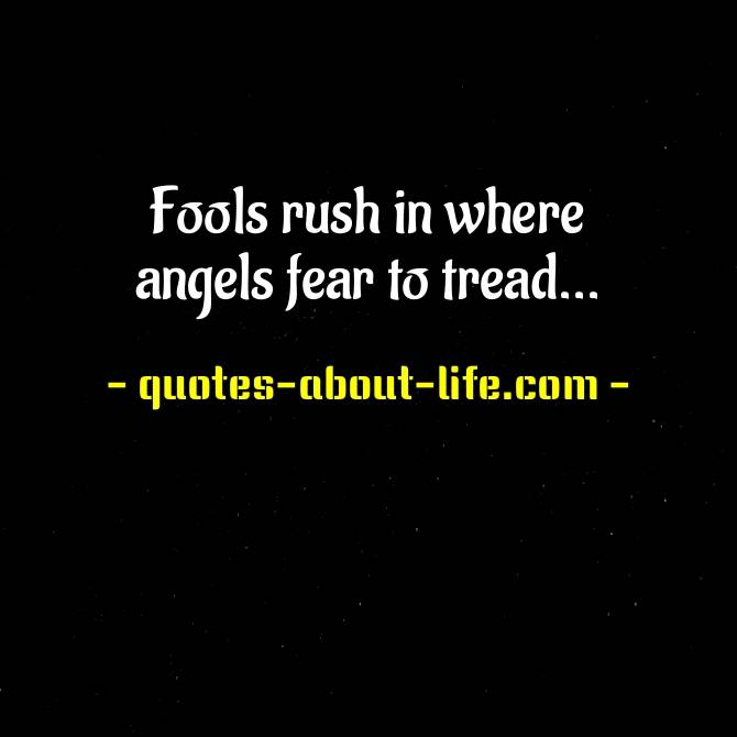 Fools rush in where angels fear to tread Meaning